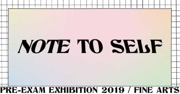 Banner Note To Self, Pre Exam expo Fine Arts 2019
