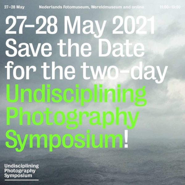 Undisciplining Photography Symposium - Save the date 27-28 May 2021